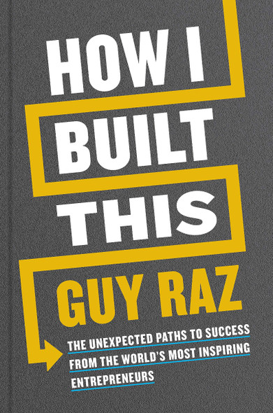 How I Built This: The Unexpected Paths to Success from the World's Most Inspiring Entrepreneurs Cover