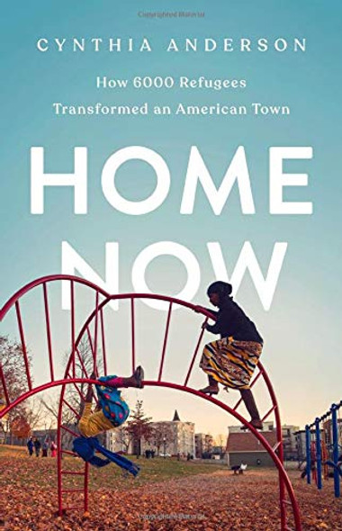 Home Now: How 6000 Refugees Transformed an American Town Cover