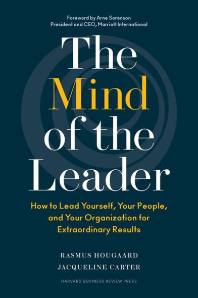 The Mind of the Leader: How to Lead Yourself, Your People, and Your Organization for Extraordinary Results Cover