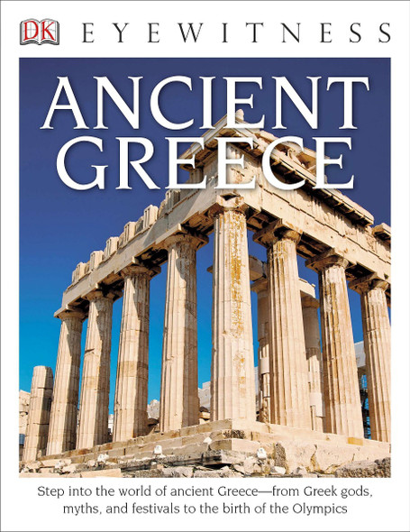 DK Eyewitness Books: Ancient Greece: Step Into the World of Ancient Greece from Greek Gods, Myths, and Festivals to To the Birth of the Olympics Cover