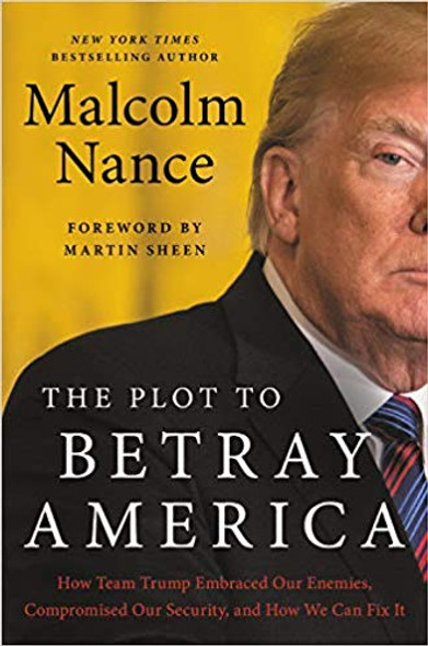 The Plot to Betray America: How Team Trump Embraced Our Enemies, Compromised Our Security, and How We Can Fix It Cover