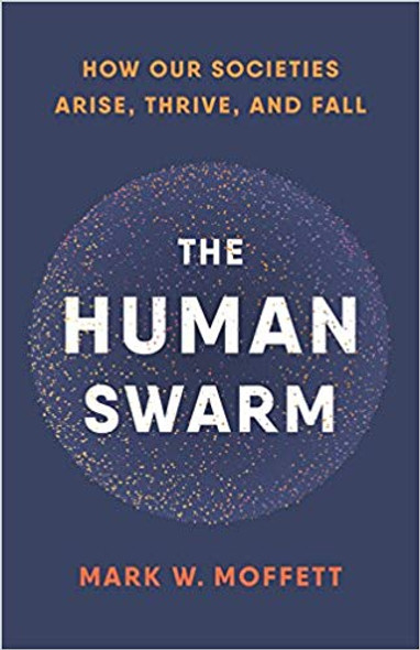 The Human Swarm: How Our Societies Arise, Thrive, and Fall Cover
