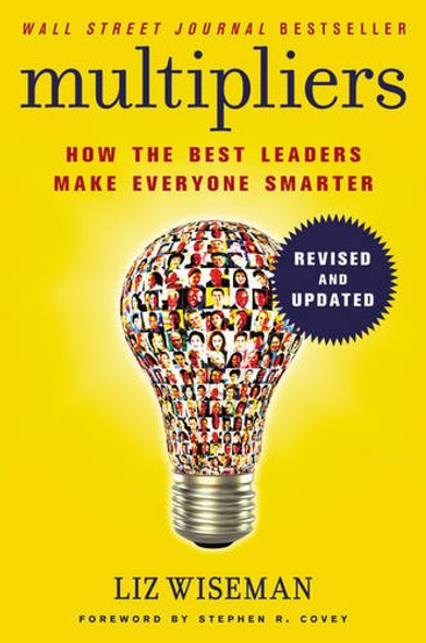 Multipliers, Revised and Updated: How the Best Leaders Make Everyone Smarter Cover
