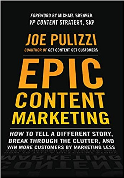 Epic Content Marketing: How to Tell a Different Story, Break Through the Clutter, and Win More Customers by Marketing Less (1st Ed.) Cover
