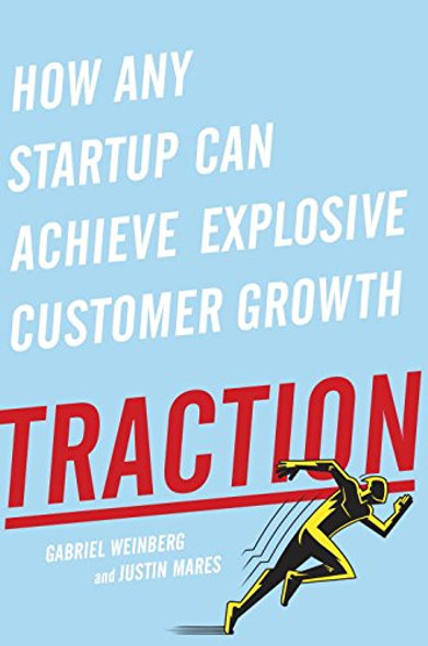 Traction: How Any Startup Can Achieve Explosive Customer Growth Cover
