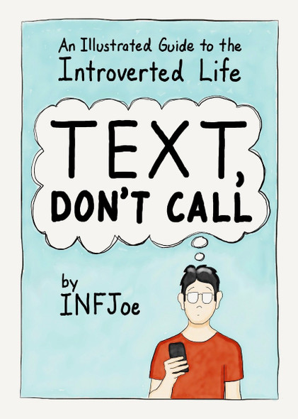 Text, Don't Call: An Illustrated Guide to the Introverted Life Cover