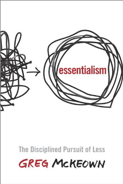 Essentialism: The Disciplined Pursuit of Less Cover