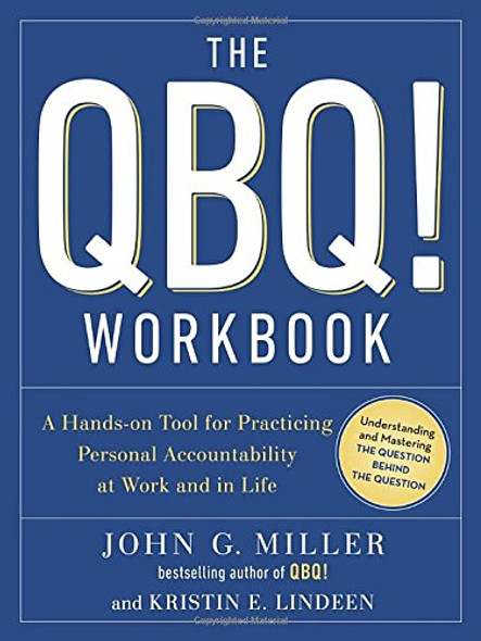 The QBQ! Workbook: A Hands-On Tool for Practicing Personal Accountability at Work and in Life Cover