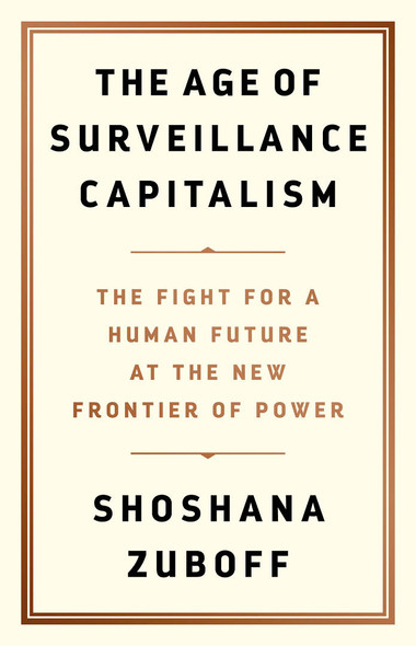 The Age of Surveillance Capitalism: The Fight for a Human Future at the New Frontier of Power Cover