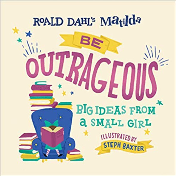 Matilda: Be Outrageous: Big Ideas from a Small Girl Cover
