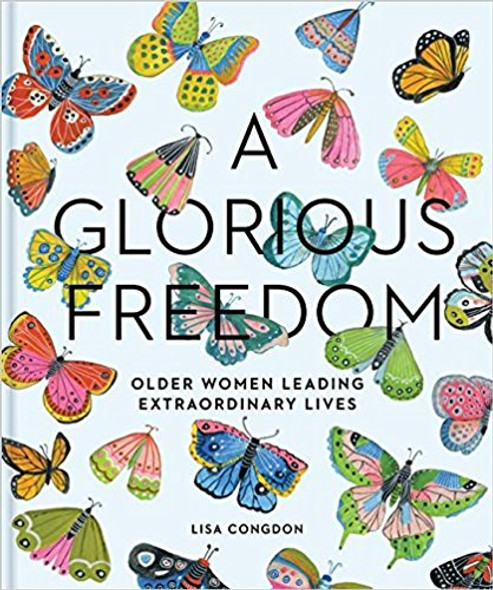 A Glorious Freedom: Older Women Leading Extraordinary Lives Cover