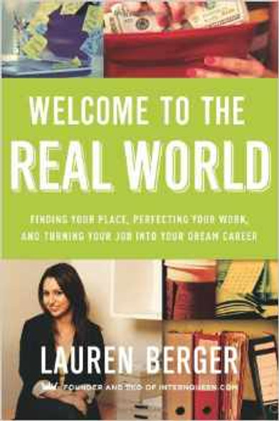 Welcome to the Real World: Finding Your Place, Perfecting Your Work, and Turning Your Job Into Your Dream Career Cover