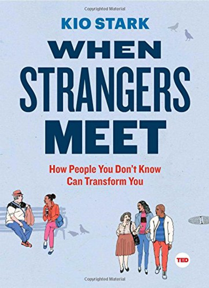 When Strangers Meet: How People You Don?t Know Can Transform You (TED Books) Cover