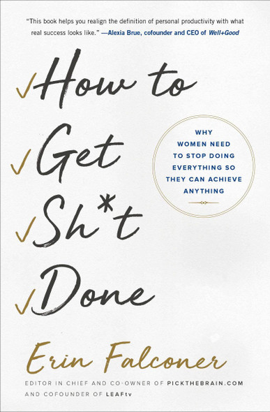 How to Get Sh*t Done: Why Women Need to Stop Doing Everything So They Can Achieve Anything Cover