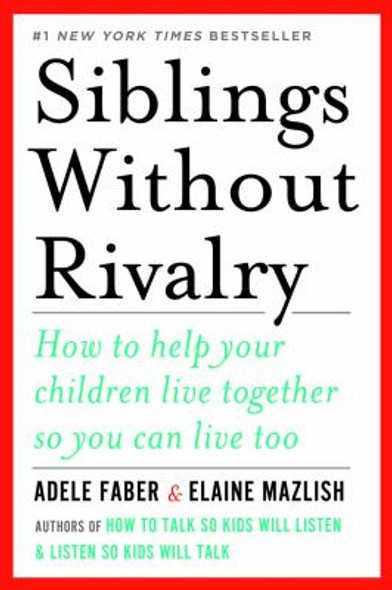 Siblings Without Rivalry: How to Help Your Children Live Together So You Can Live Too Cover