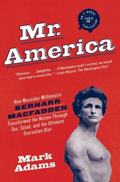 Mr. America: How Muscular Millionaire Bernarr Macfadden Transformed the Nation Through Sex, Salad, and the Ultimate Starvation Diet Cover