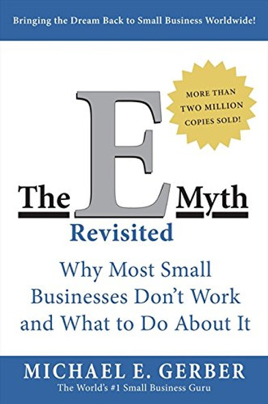 The E-Myth Revisited: Why Most Small Businesses Don't Work and What to Do about It Cover