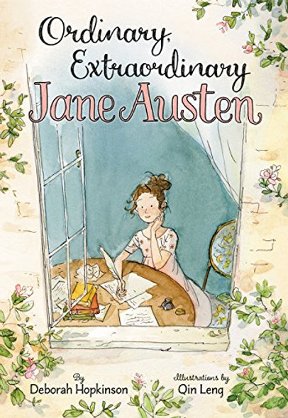 Ordinary, Extraordinary Jane Austen: The Story of Six Novels, Three Notebooks, a Writing Box, and One Clever Girl Cover