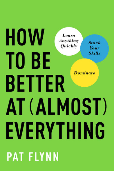 How to Be Better at Almost Everything: Learn Anything Quickly, Stack Your Skills, Dominate Cover
