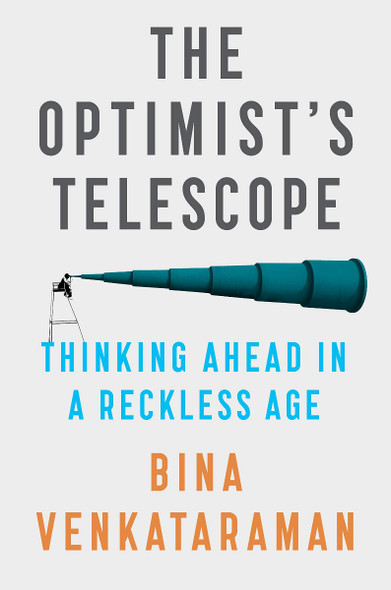 The Optimist's Telescope: Thinking Ahead in a Reckless Age Cover