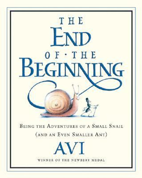 The End of the Beginning : Being the Adventures of a Small Snail (and an Even Smaller Ant) Cover