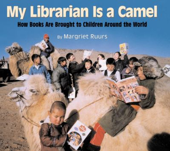 My Librarian Is a Camel: How Books Are Brought to Children Around the World Cover