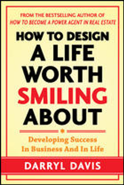 How to Design a Life Worth Smiling About: Developing Success in Business and in Life Cover