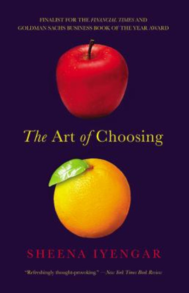 The Art of Choosing: The Decisions We Make Everyday - What They Say about Us and How We Can Improve Them Cover