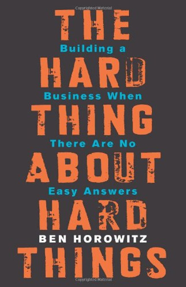The Hard Thing about Hard Things: Building a Business When There Are No Easy Answers Cover