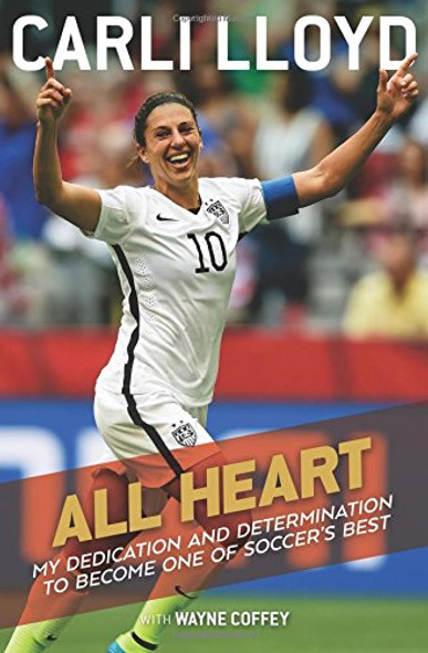 All Heart: My Dedication and Determination to Become One of Soccer's Best Cover