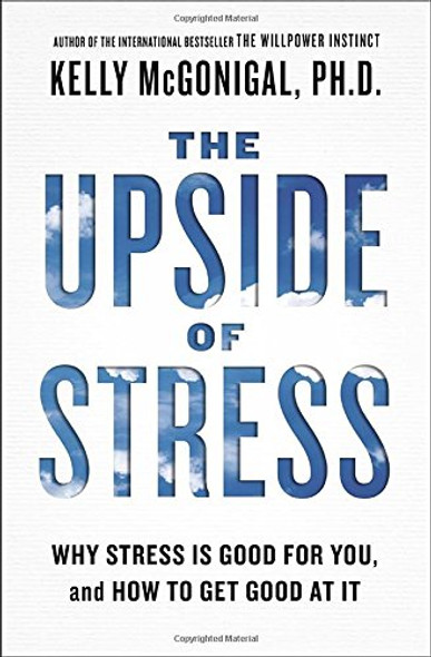 The Upside of Stress: Why Stress Is Good for You, and How to Get Good at It Cover