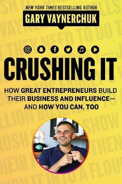 Crushing It!: How Great Entrepreneurs Build Business and Influence--And How You Can, Too Cover
