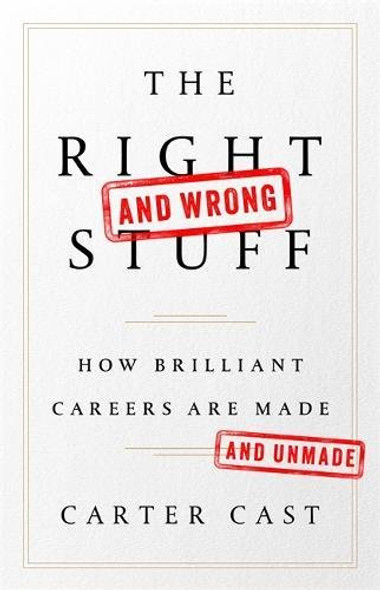 The Right--And Wrong--Stuff: How Brilliant Careers Are Made and Unmade Cover