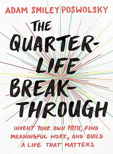 The Quarter-Life Breakthrough: Invent Your Own Path, Find Meaningful Work, and Build a Life That Matters Cover
