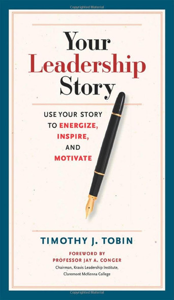 Your Leadership Story: Use Your Story to Energize, Inspire, and Motivate Cover