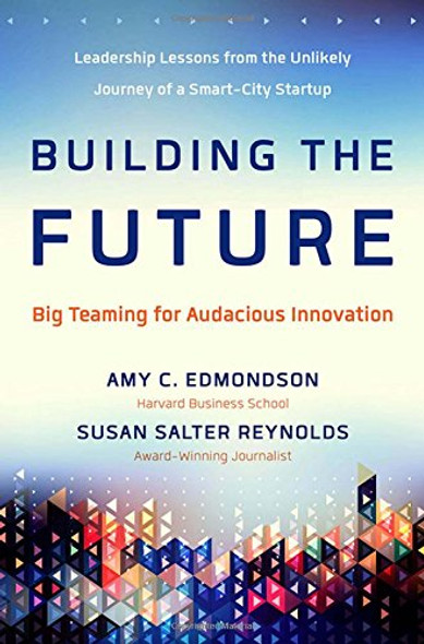 Building the Future: Big Teaming for Audacious Innovation Cover