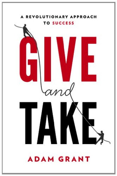 Give and Take: The Hidden Social Dynamics of Success Cover