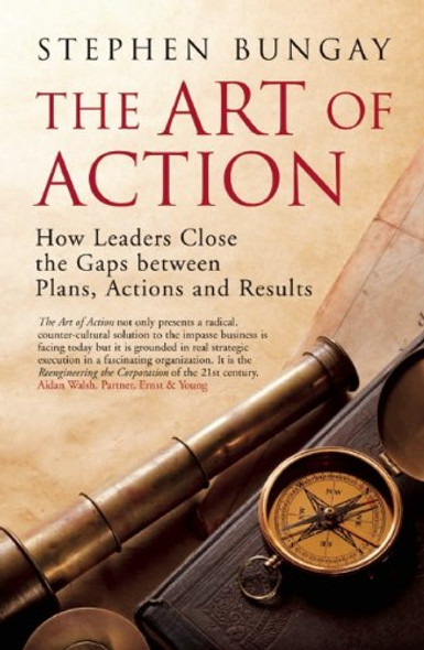 The Art of Action: How Leaders Close the Gaps Between Plans, Actions and Results Cover