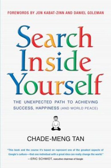 Search Inside Yourself: The Unexpected Path to Achieving Success, Happiness and World Peace Cover