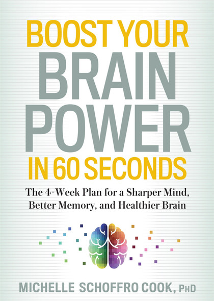 Boost Your Brain Power in 60 Seconds: The 4-Week Plan for a Sharper Mind, Better Memory, and Healthier Brain Cover