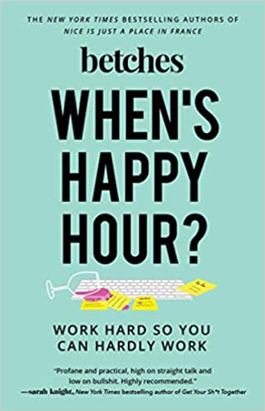 When's Happy Hour?: Work Hard So You Can Hardly Work Cover