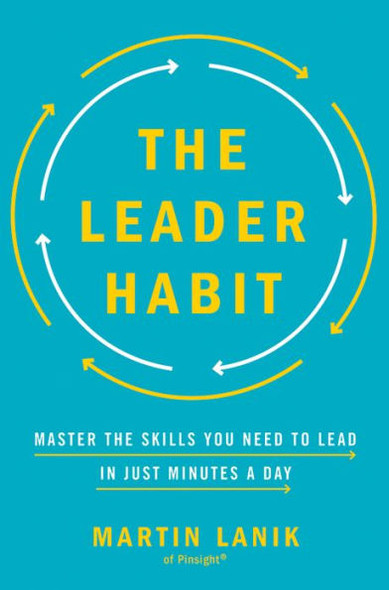 The Leader Habit: Master the Skills You Need to Lead--in Just Minutes a Day Cover