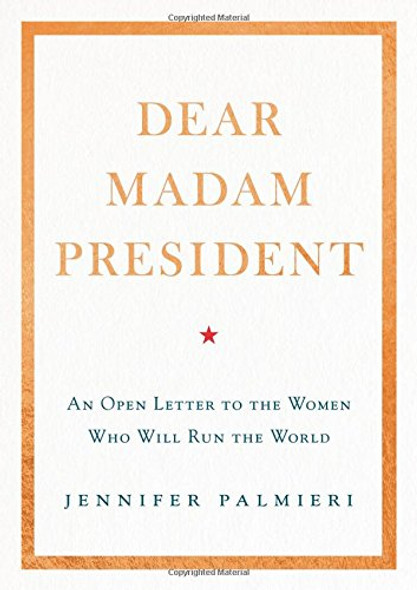 Dear Madam President: An Open Letter to the Women Who Will Run the World Cover