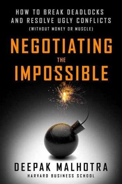 Negotiating the Impossible: How to Break Deadlocks and Resolve Ugly Conflicts (Without Money or Muscle) Cover