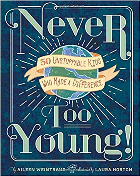 Never Too Young!: 50 Unstoppable Kids Who Made a Difference Cover