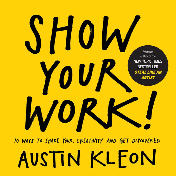 Show Your Work!: 10 Ways to Share Your Creativity and Get Discovered Cover