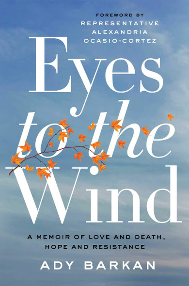 Eyes to the Wind: A Memoir of Love and Death, Hope and Resistance Cover