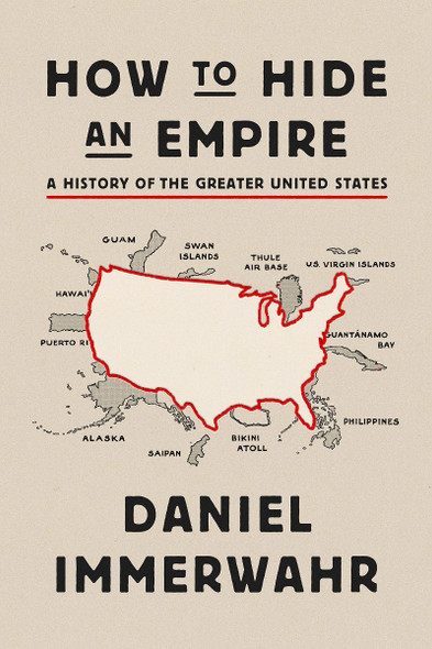 How to Hide an Empire: A History of the Greater United States Cover