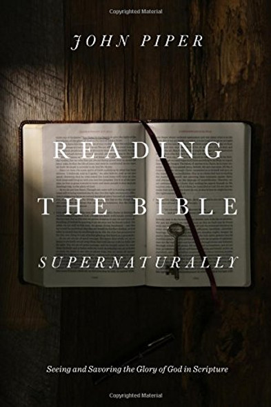 Reading the Bible Supernaturally: Seeing and Savoring the Glory of God in Scripture Cover