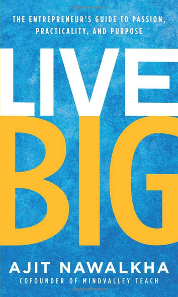 Live Big: The Entrepreneur's Guide to Passion, Practicality, and Purpose Cover
